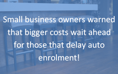 Auto enrolment – bigger costs for those that wait