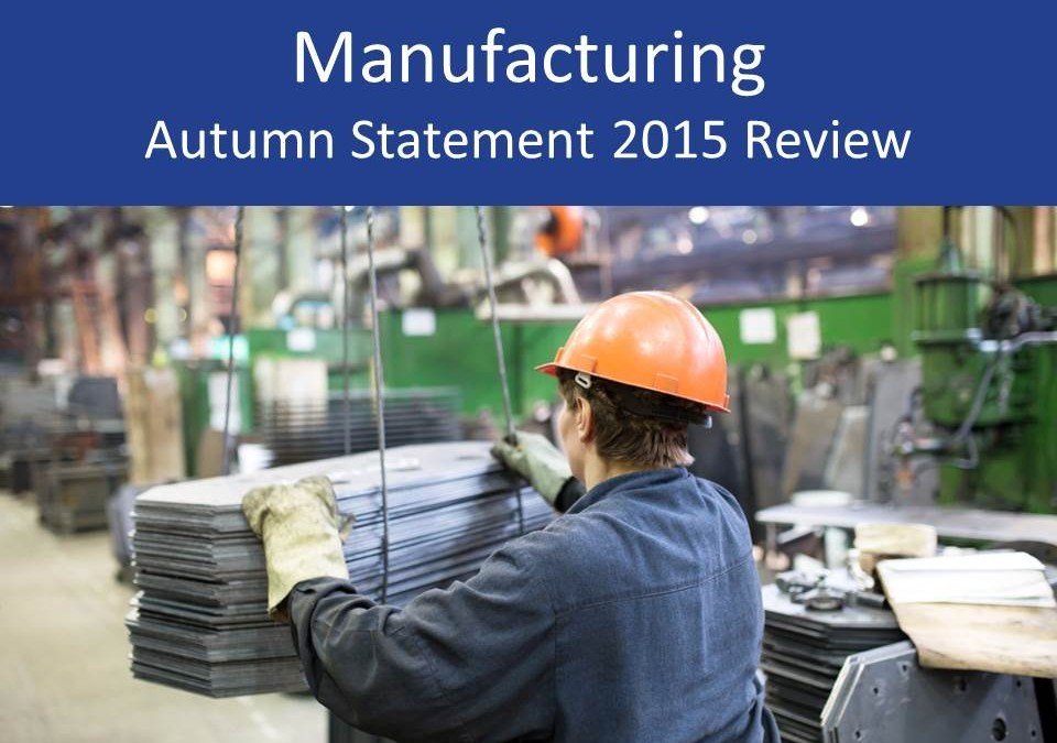 Manufacturing Autumn Statement 2015 review